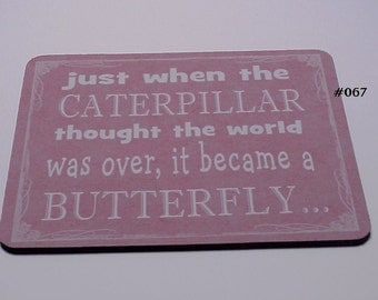 Mouse Pad -  Caterpillar BECAME A Butterfly - Typography