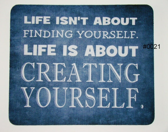Mouse Pad - LIife isn't about FINDING yourself / CREATE Yourself- Typography