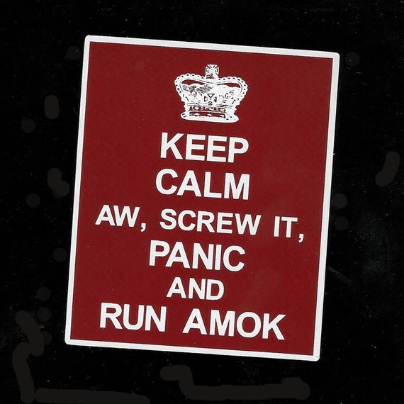 Keep Calm, aw screw it, Panic and Run Amok decal or bumper sticker set - durable 5 year outdoor vinyl - FREE SHIPPING to USA and Canada