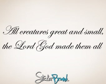 Vinyl Wall Decal Sticker Spiritual Phrase All Creatures Great and Small P108
