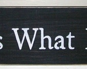 It Is What It Is Primitive Wood Sign Black/White