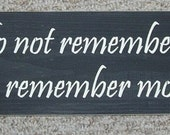 BLACK FRIDAY  We Do Not Remember Days We Remember Moments Primitive Wood Sign  ..You Pick Colors