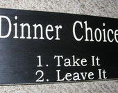 DINNER CHOICES 1. Take It 2. Leave It Sign Funny Kitchen Sign You Pick Color