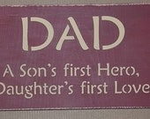 On Sale Today....DAD A Son's First Hero, A Daughters First Love Sign..You Pick Colors..Great Father's Day Gift