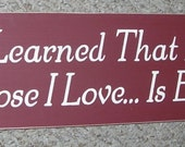 I Have Learned That Being With Those I Love ... Is Enough  Inspirational Signs