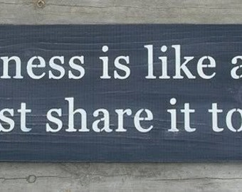 Happiness Is Like A Kiss .... Wooden Sign You Pick Colors
