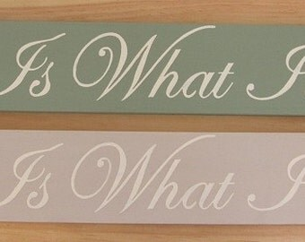 It Is What it Is Wood  Sign  You Pick Colors 4 X 26
