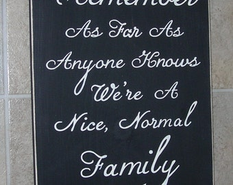 Remember As Far As Anyone Knows We're A Nice Normal Family  Wooden Sign Upc