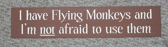 I Have Flying Monkeys and I'm not afraid to use them Funny Sign