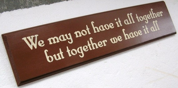 We May  Not Have It All Together .. Wooden Sign You Pick Colors