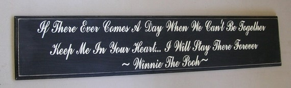 Classic Winnie The Pooh Sign  If There Ever Comes A Day .... Winnie the Pooh Quote
