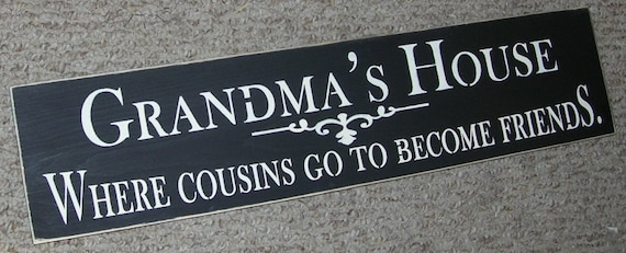 ON SALE TODAY  Grandmas or Grandma's and Grandpa's House Where Cousins Go To Become Friends Wooden Sign Grandmother  Mothers Day Gift