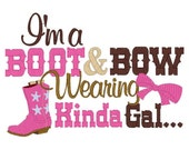 Embroidered -  I'm a BOOT & BOW Wearing Kinda Gal shirt or onesie - choose short or long sleeve