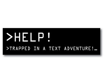 HELP - Trapped in a text adventure - retro old school gamer bumper sticker