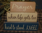PRAYER When Life Gets Too Hard To Stand...KNEEL Wood Sign Shelf Blocks Primitive Country Rustic Home Decor Gift