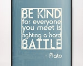 8x10 Be Kind / Hard Battle Art Print Plato Choose Color