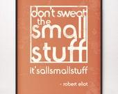16x20 Don't Sweat the Small Stuff Robert Eliot Art Print