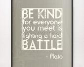 16x20 Be Kind / Hard Battle Art Print Plato Choose Color