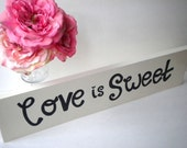 Love is Sweet Sign for favor table, cake table, candy bar