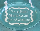 You is Kind You is Smart You is Important Vinyl Decal Sign.  Customizable. Choose Your Colors.  From the movie THE HELP.  Great Gift