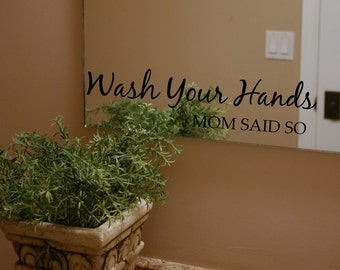 Wash Your Hands Mom Said So Vinyl Decal Sticker for Bathroom Wall or Mirror