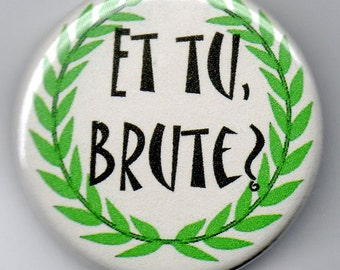 Et Tu Brute Final Words 1.25 inch Button