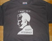 I Want To F. Scott Fitzgerald Mens/Unisex Tee (Smoke Gray or Chocolate)