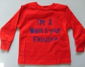 LONG SLEEVE New I'm 2 What's Your Excuse LONG SLEEVE T Shirt Available in 18month, 2T,3T or 4T t shirt tshirt MANY COLORS AVAILABLE