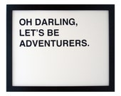 oh darling, let's be adventurers screenprinted poster - black