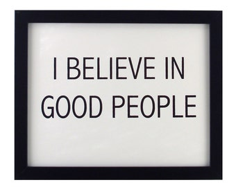 i believe in good people print - black