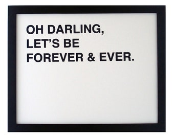 Oh Darling Lets Be Forever and Ever Screen Printed Poster - Black - Typography - Helvetica - Romance