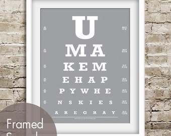 You Make Me Happy When Skies Are Gray (Eye Chart) ART Print (Featured in Dolphin Gray) Buy 3 Get One Free