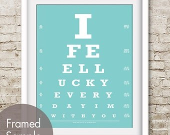 I Feel Lucky Every Day I'm With You (Eye Chart) Art Print (Featured in Happy Blue) Buy 3 Get One Free
