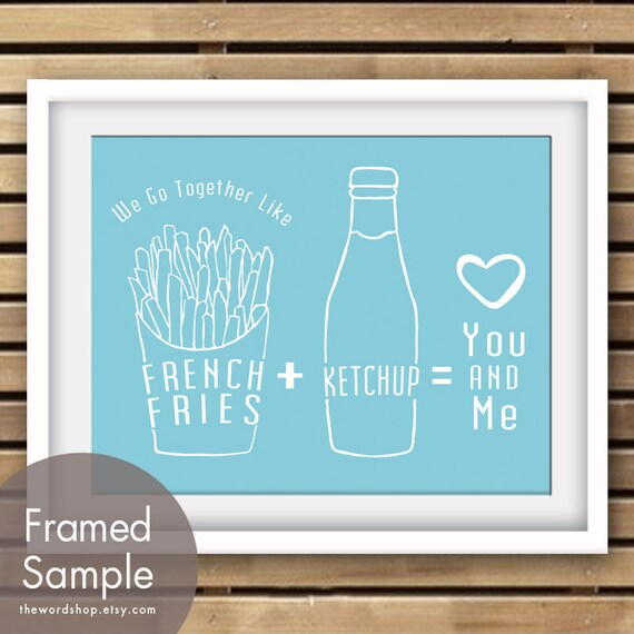 We Go Together like French Fries and Ketchup - Art Print (Featured in Malibu) (Buy 3 and get One Free)
