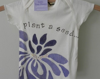 Plant a seed...watch it grow, organic hand painted onesie or little t-shirt