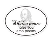 Shakespeare hates your emo poems bumper sticker