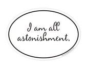 I am all astonishment oval sticker