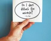 do I dare disturb the universe T.S. Eliot quote sticker