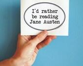 I'd rather be reading Jane Austen bumper sticker