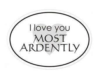 I love you most ardently bumper sticker