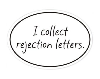 i collect rejection letters bumper sticker