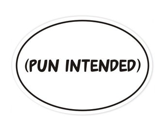 pun intended bumper sticker