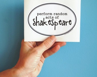 perform random acts of Shakespeare bumper sticker
