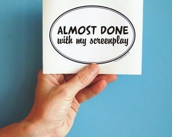 almost done with my screenplay oval sticker