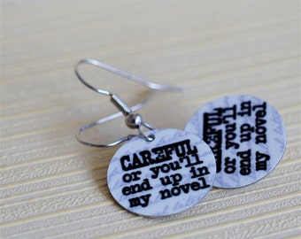 careful or you'll end up in my novel earrings