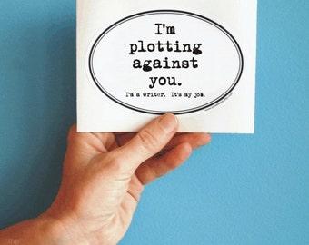 I'm plotting against you sticker