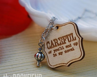 careful or you'll up in my novel necklace