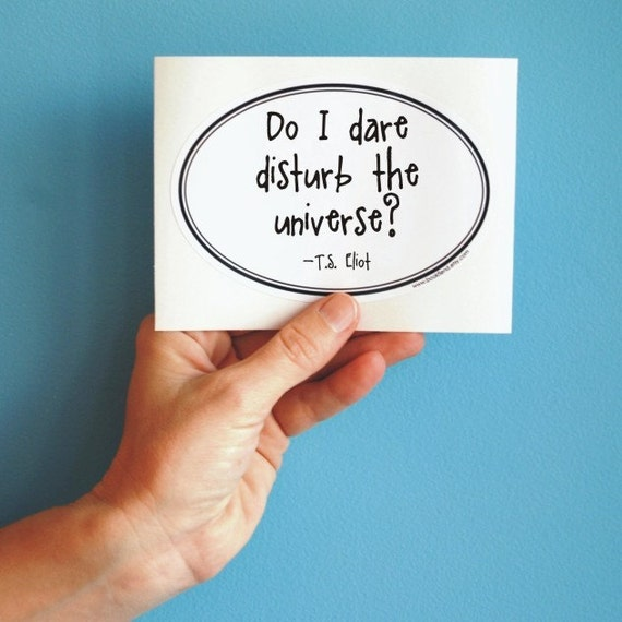 do I dare disturb the universe T.S. Eliot quote sticker