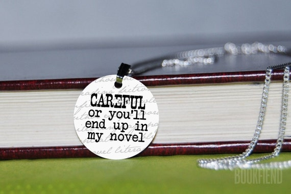 careful or you'll end up in my novel charm necklace