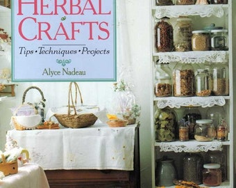 Making and Selling Herbal Crafts- Tips, Techniques, Projects By Alyce Nadeau